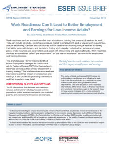 This brief discusses 19 interventions identified by the Employment Strategies for Low-Income Adults Evidence Review (ESER) that featured workreadiness services as their primary employment or training strategy.2 This brief describes work-readiness interventions and their impact on employment and earnings. It also profiles six promising interventions and their impacts in more detail.